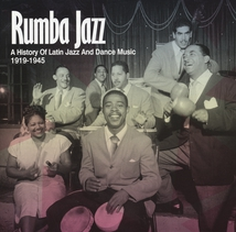 RUMBA JAZZ (A HISTORY OF LATIN JAZZ AND DANCE MUSIC 1919-45)