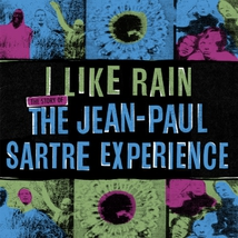 I LIKE RAIN : THE STORY OF THE JEAN-PAUL SARTRE EXPERIENCE