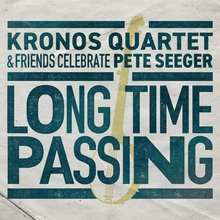 LONG TIME PASSING. KQ & FRIENDS CELEBRATE PETE SEEGER