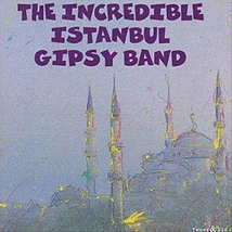 THE INCREDIBLE ISTANBUL GIPSY BAND
