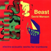 BEAST - ELECTRO-ACOUSTIC WORKS FOR TROMBONE