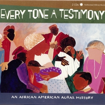 EVERY TONE A TESTIMONY (AN AFRICAN AMERICAN AURAL HISTORY)