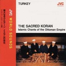 THE SACRED KORAN / ISLAMIC CHANTS OF THE OTTOMAN EMPIRE