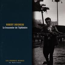 ROBERT DOISNEAU, LE BRACONNIER DE L'ÉPHÉMÈRE