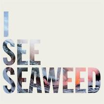 I SEE SEAWEEED