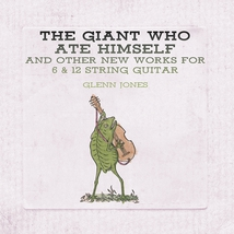 GIANT WHO ATE HIMSELF AND OTHER WORKS FOR 6 & 12 STRING GUIT