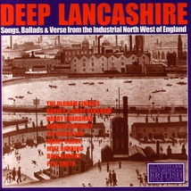 DEEP LANCASHIRE/SONGS & BALLADS OF THE INDUSTRIAL NORTH-WEST