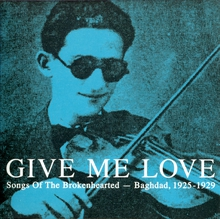 GIVE ME LOVE. SONGS OF THE BROKENHEARTED - BAGHDAD 1925-29