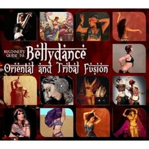 BEGINNER'S GUIDE TO BELLYDANCE - ORIENTAL AND TRIBAL FUSION