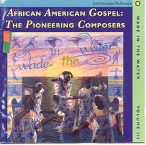 AFRICAN AMERICAN GOSPEL: THE PIONEERING COMPOSERS / WADE IN