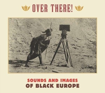 OVER THERE! SOUNDS AND IMAGES OF BLACK EUROPE