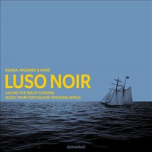 LUSO NOIR. MUSIC FROM PORTUGUESE-SPEAKING AFRICA