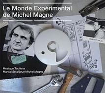 LE MONDE EXPÉRIMENTAL DE MICHEL MAGNE
