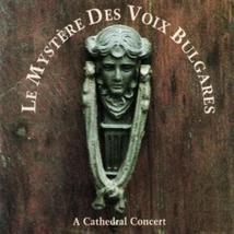 LE MYSTÈRE DES VOIX BULGARES: A CATHEDRAL CONCERT