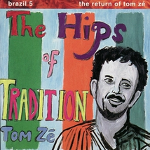 BRAZIL 5: THE RETURN OF TOM ZE - THE HIPS OF TRADITION