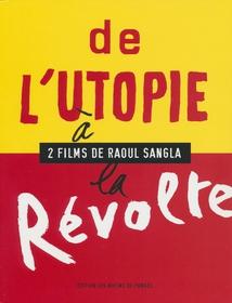 DE L'UTOPIE À LA RÉVOLTE - 2 FILMS DE RAOUL SANGLA