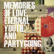 MEMORIES OF LOVE, ETERNAL YOUTH, AND PARTYGOING