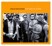 DISCO DISCHARGE. GAY DISCO & HI NRG