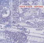 VOICE CRACK REMIXES
