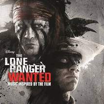 THE LONE RANGER: WANTED. MUSIC INSPIRED BY THE FILM