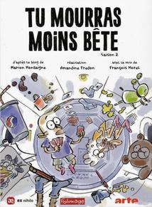 TU MOURRAS MOINS BÊTE - SAISON 2