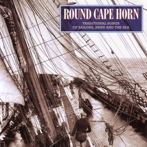 ROUND CAPE HORN: TRADITIONAL SONGS OF SAILORS, SHIPS AND THE