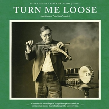 """TURN ME LOOSE: OUTSIDERS OF """"OLD TIME"""" MUSIC"""