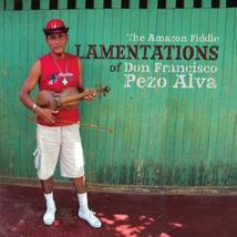 THE AMAZON FIDDLE LAMENTATIONS OF DON FRANCISCO PEZO ALVA