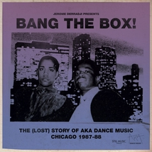 BANG THE BOX! THE (LOST) STORY OF AKA DANCE MUSIC: CHICAGO 1