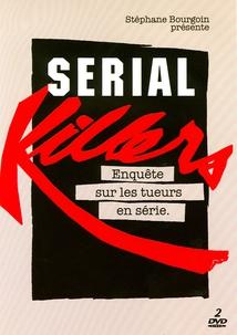 SERIAL KILLERS - ENQUÊTE SUR LES TUEURS EN SÉRIE