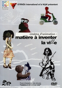 CINÉMA D'ANIMATION : MATIÈRE À INVENTER LA VI(LL)E