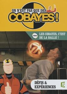 ON N'EST PAS QUE DES COBAYES ! - LES COBAYES, C'EST DE LA BALLE !