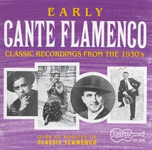 EARLY CANTE FLAMENCO: CLASSIC RECORDINGS FROM THE 1930'S