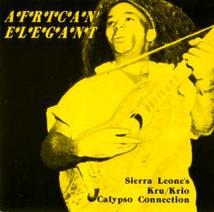 AFRICAN ELEGANT: SIERRA LEONE'S KRU/ KRIO CALYPSO CONNECTION