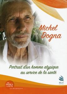 MICHEL DOGNA - PORTRAIT D'UN HOMME ATYPIQUE AU SERVICE DE LA SANTÉ