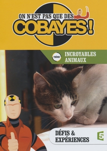 ON N'EST PAS QUE DES COBAYES ! - INCROYABLES ANIMAUX