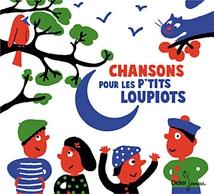 CHANSONS POUR LES P'TITS LOUPIOTS