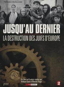 JUSQU'AU DERNIER - LA DESTRUCTION DES JUIFS D'EUROPE