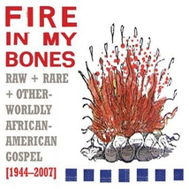 FIRE IN MY BONES (RAW RARE + OTHERWORLDLY AFRICAN-AMERICAN G