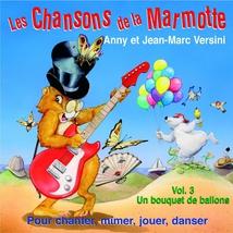 LES CHANSONS DE LA MARMOTTE: UN BOUQUET DE BALLONS, VOL.3