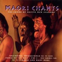 MAORI CHANTS: THE SOUND OF NATIVE NEW ZEALAND