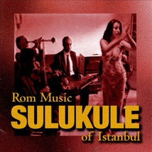 SULUKULE: ROM MUSIC OF ISTANBUL