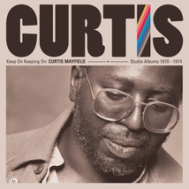 KEEP ON KEEPING ON:CURTIS MAYFIELD STUDIO ALBUMS 1970-1974