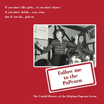 FOLLOW ME TO THE POPCOCORN SCENE:THE UNTOLD HISTORY OF THE B