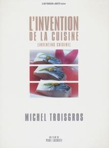 L'INVENTION DE LA CUISINE : MICHEL TROISGROS