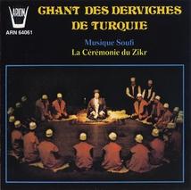 CHANTS DES DERVICHES DE TURQUIE: MUS. SOUFI - CÉRÉMONIE ZIKR