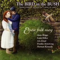 THE BIRD IN THE BUSH, TRADITIONAL SONGS OF LOVE & LUST