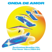 ONDA DE AMOR: SYNTHESIZED BRAZILIAN HITS THAT NEVER WERE