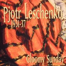 GLOOMY SUNDAY: PJOTR LESCHENKO 1931-37
