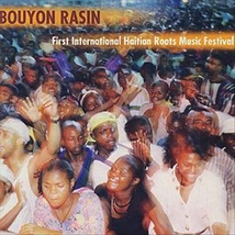 BOUYON RASIN: FIRST INTERNATIONAL HAITIAN ROOTS MUSIC FEST.